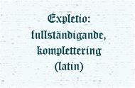 Expletio: fullständigande, komplettering (latin)